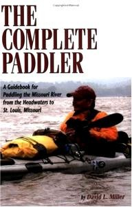 Farcountry-Press The Complete Paddler: A Guidebook for Paddling the Missouri River from the Headwaters to St. Louis, Missouri